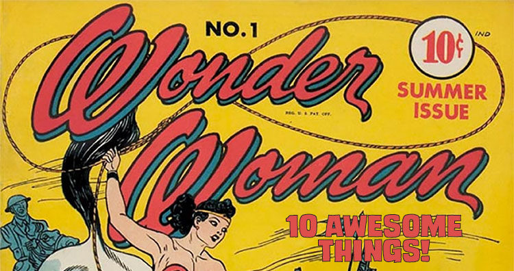 10 Awesome Things – Wonder Woman Edition!